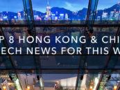 Top 8 Hong Kong & China Fintech News For This Week