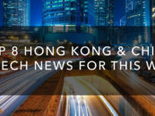 Top 8 Hong Kong & China Fintech News For This Week