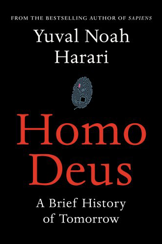 Homo Deus, a brief history of tomorrow by Yuval Noah Harari