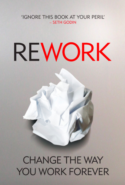 ReWork- Change the Way You Work Forever