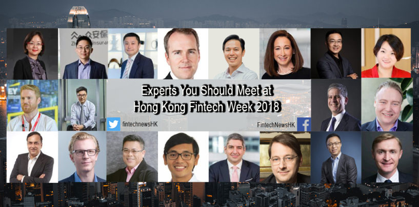 20 Fintech Experts You Should Meet at Hong Kong Fintech Week 2018