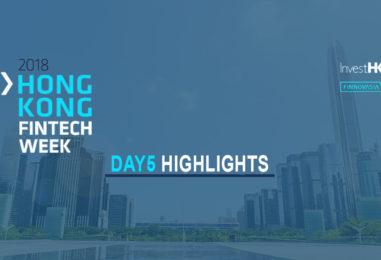 Hong Kong Fintech Week 2018 – Day 5 Shenzhen Day Highlights