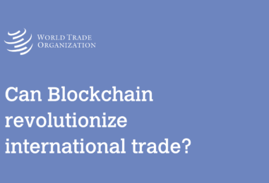 WTO: Blockchain Holds Great Opportunities for International Trade But Challenges Remain