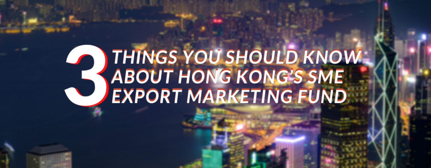3 Things You Should Know About Hong Kong's SME Export Marketing Fund