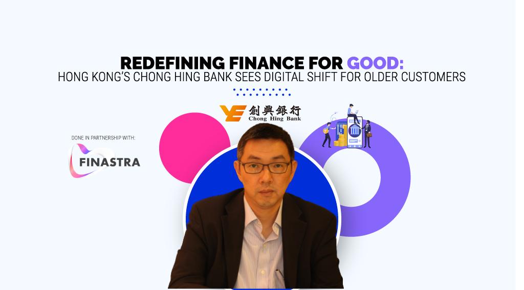 Redefining Finance for Good: HK's Chong Hing Bank Sees Digital Shift for Older Customers - Fintech Hong Kong