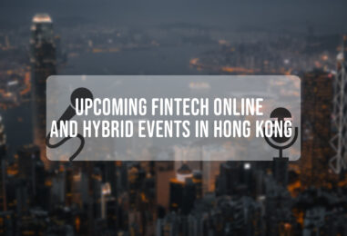 6 Upcoming Fintech Online and Hybrid Events in Hong Kong